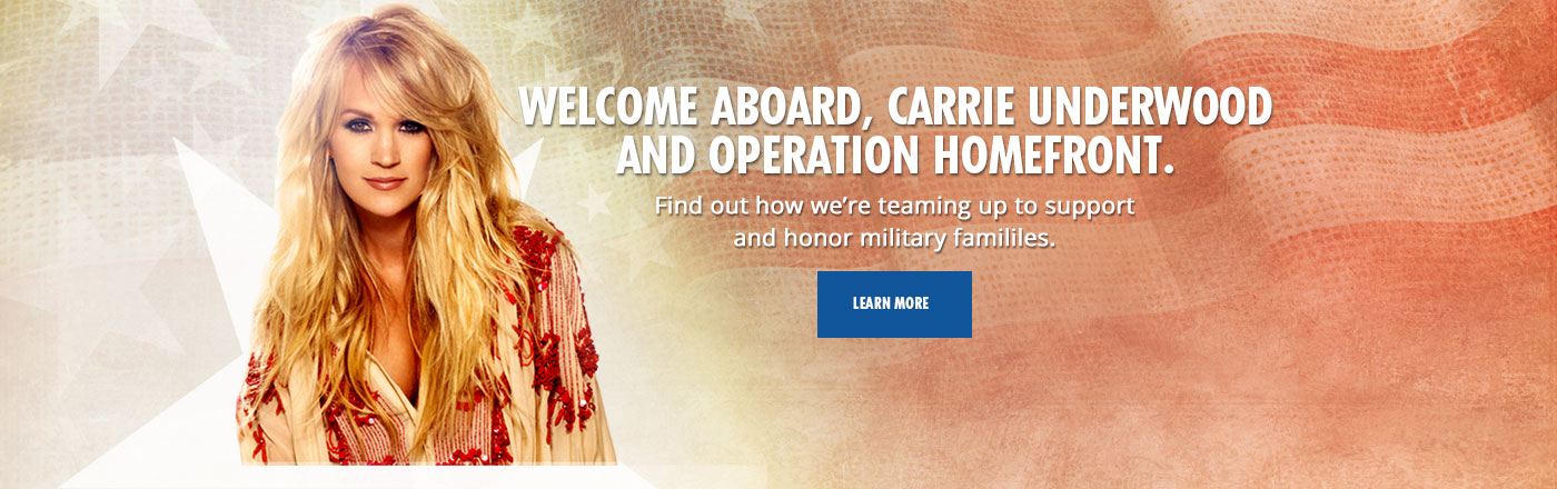 Welcome Aboard, Carrie Underwood and Operation Homefront - LEARN MORE