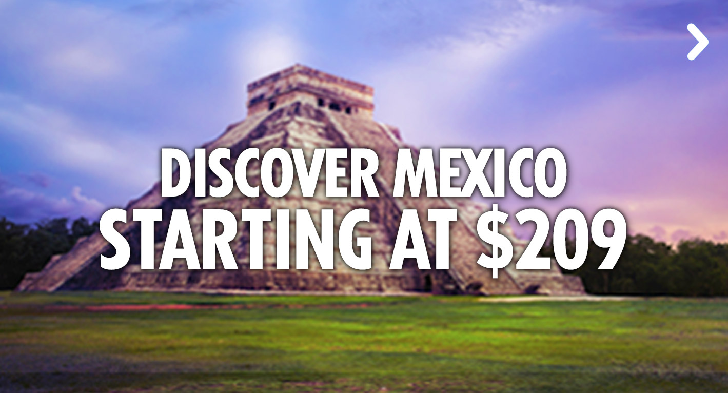 Discover Mexico - Starting at $209
