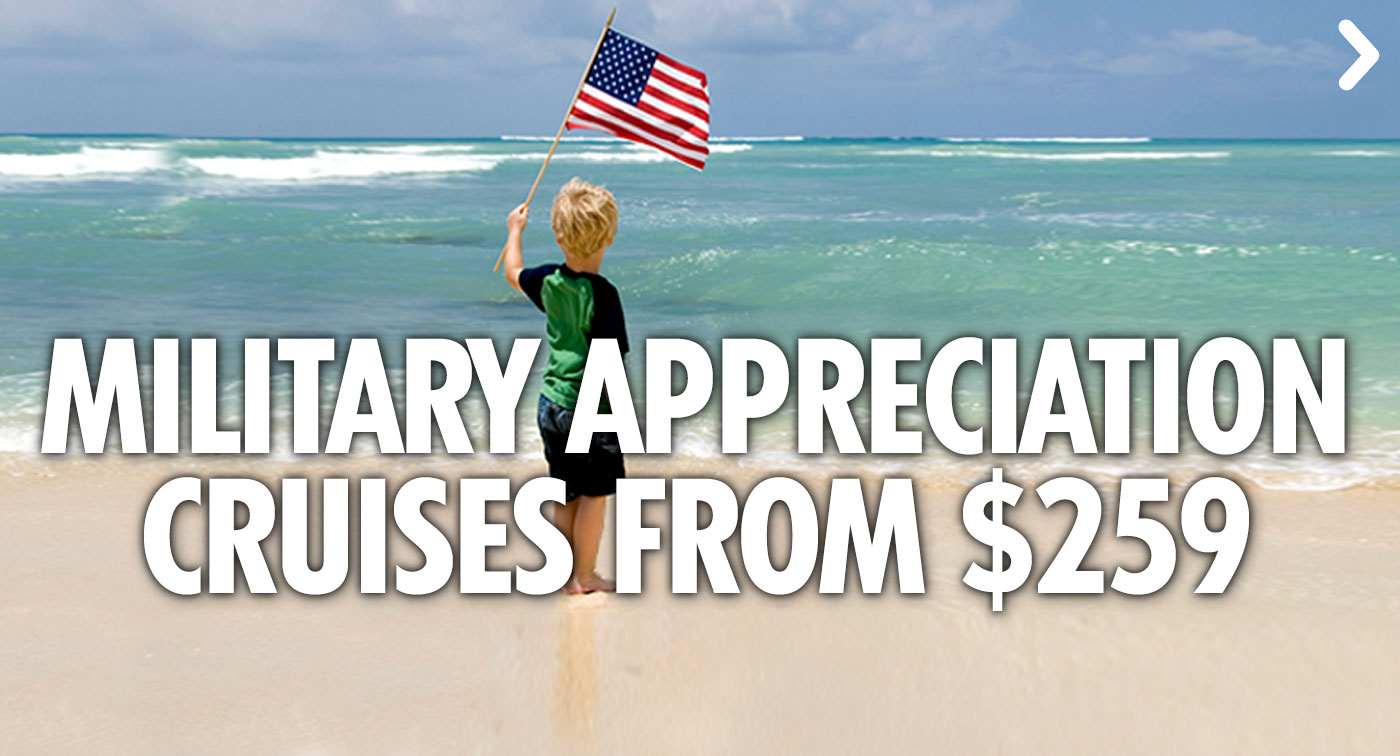 Military Appreciation Month - Cruises from $259 - SEE THIS DEAL
